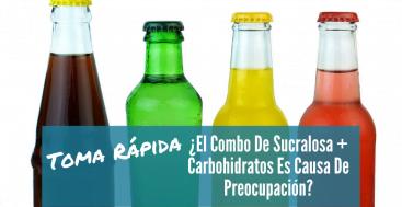 Toma Rápida: ¿El Combo De Sucralosa + Carbohidratos Es Causa De Preocupación?